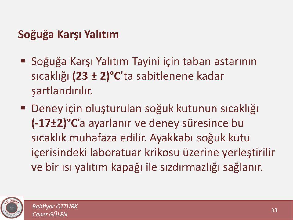 Soğuğa Karşı Yalıtım Soğuğa Karşı Yalıtım Tayini için taban astarının sıcaklığı (23 ± 2)°C'ta sabitlenene kadar şartlandırılır.