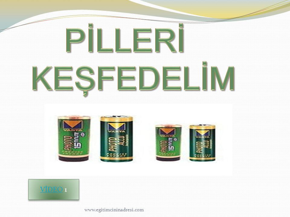 PİLLERİ KEŞFEDELİM VİDEO 1 www.egitimcininadresi.com