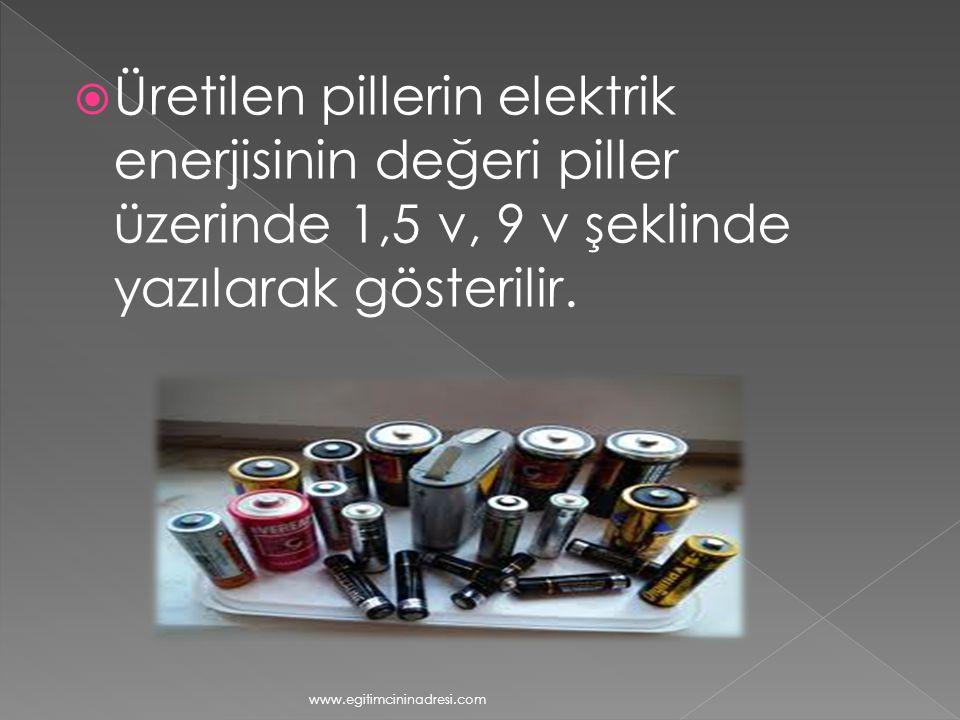 Üretilen pillerin elektrik enerjisinin değeri piller üzerinde 1,5 v, 9 v şeklinde yazılarak gösterilir.