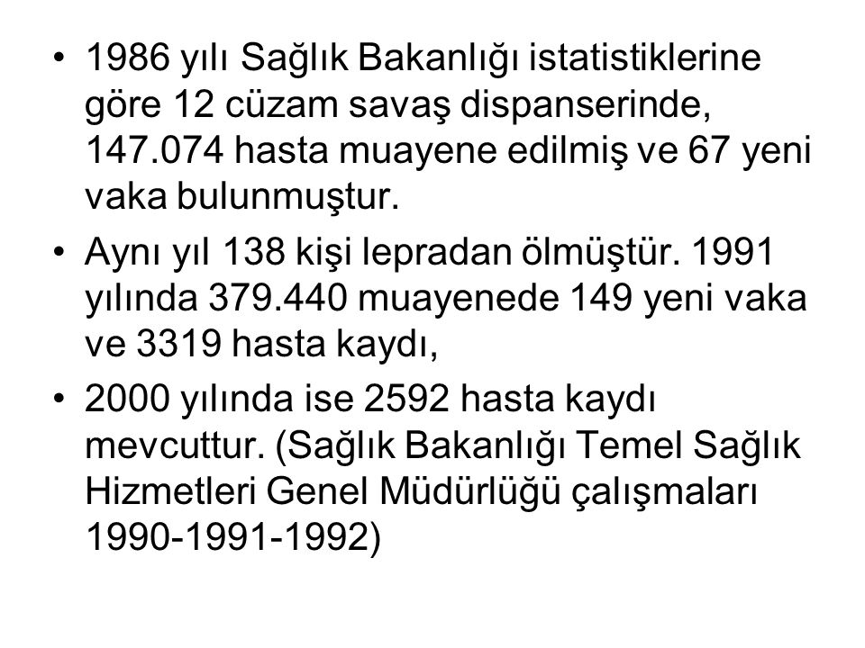 1986 yılı Sağlık Bakanlığı istatistiklerine göre 12 cüzam savaş dispanserinde, 147.074 hasta muayene edilmiş ve 67 yeni vaka bulunmuştur.