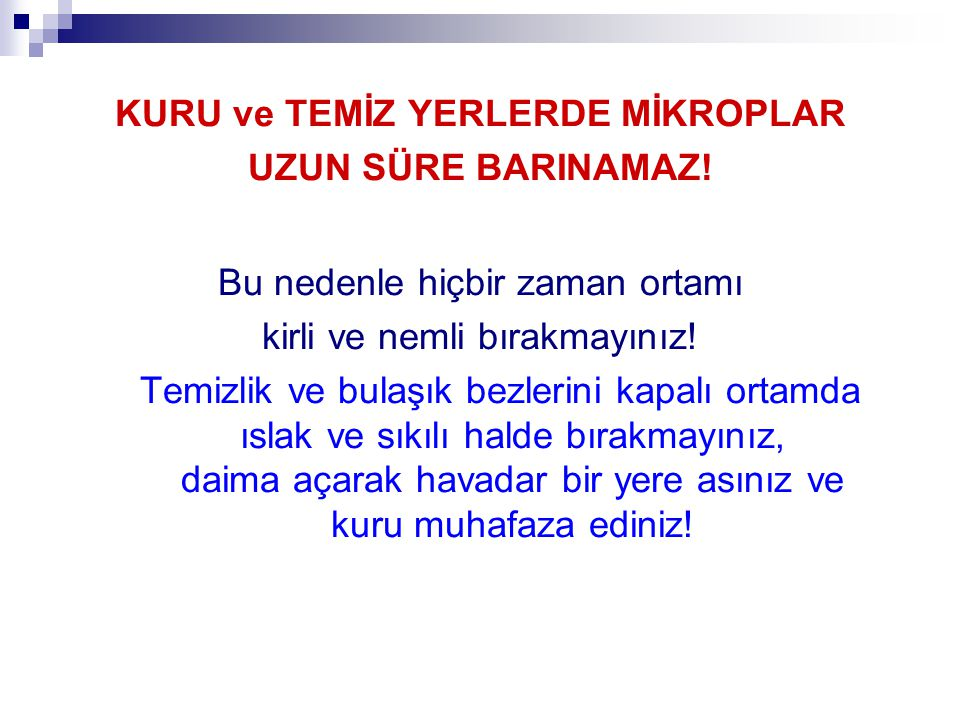 KURU ve TEMİZ YERLERDE MİKROPLAR UZUN SÜRE BARINAMAZ!