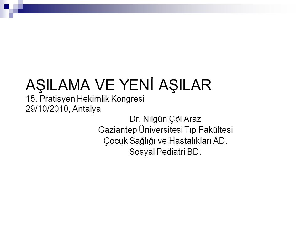 AŞILAMA VE YENİ AŞILAR 15. Pratisyen Hekimlik Kongresi 29/10/2010, Antalya