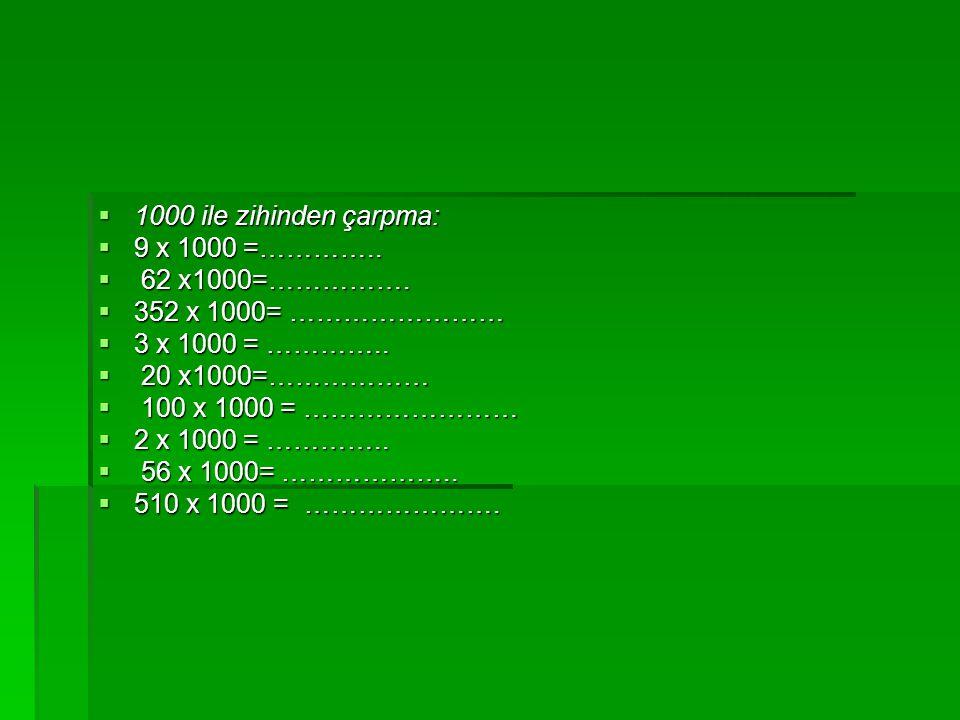 1000 ile zihinden çarpma: 9 x 1000 =………….. 62 x1000=……………. 352 x 1000= …………………… 3 x 1000 = …………..