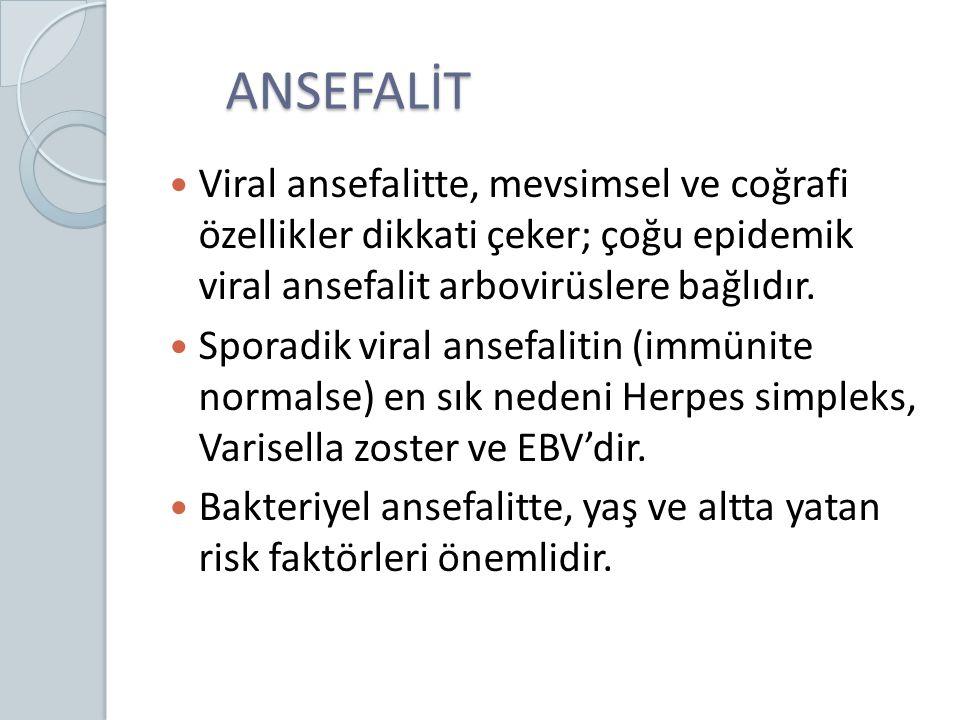 ANSEFALİT Viral ansefalitte, mevsimsel ve coğrafi özellikler dikkati çeker; çoğu epidemik viral ansefalit arbovirüslere bağlıdır.