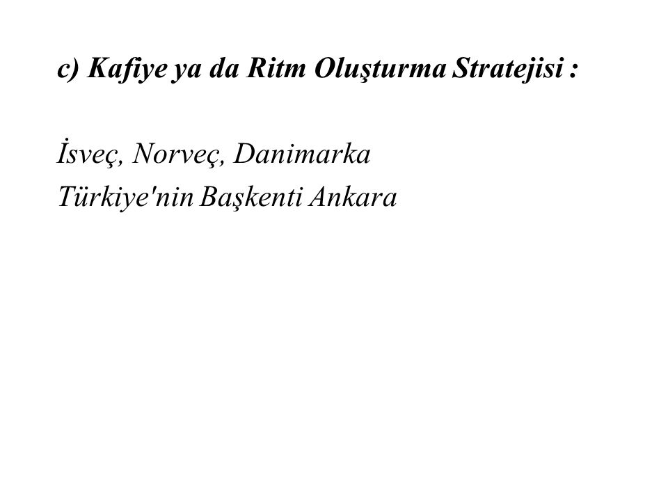 c) Kafiye ya da Ritm Oluşturma Stratejisi : İsveç, Norveç, Danimarka Türkiye nin Başkenti Ankara