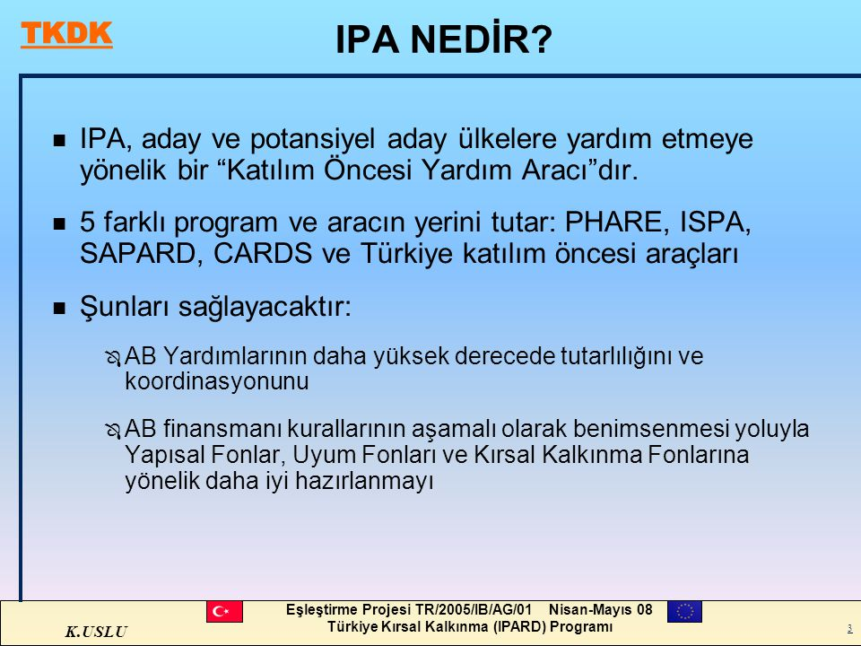 IPA NEDİR IPA, aday ve potansiyel aday ülkelere yardım etmeye yönelik bir Katılım Öncesi Yardım Aracı dır.