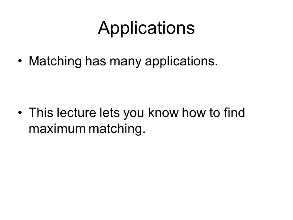 Applications Matching has many applications.