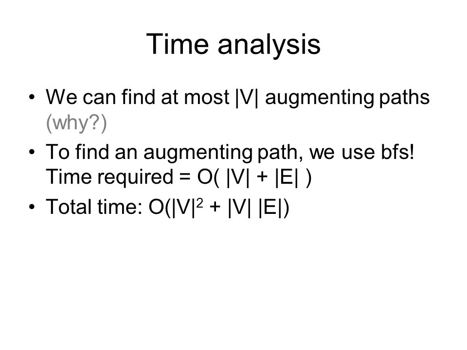 Time analysis We can find at most |V| augmenting paths (why )