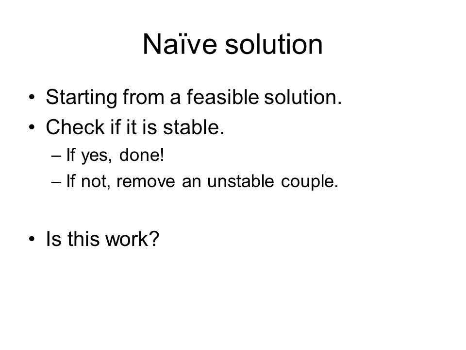 Naïve solution Starting from a feasible solution.