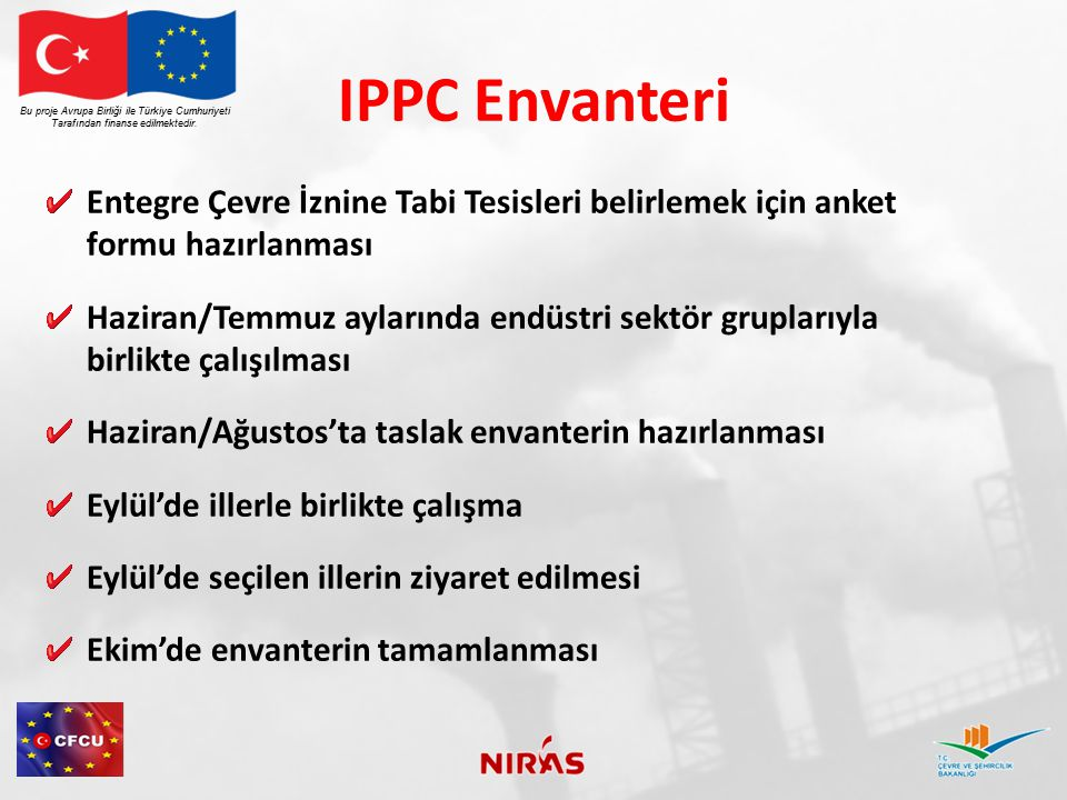 IPPC Envanteri Bu proje Avrupa Birliği ile Türkiye Cumhuriyeti. Tarafından finanse edilmektedir.
