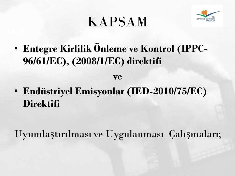 KAPSAM Entegre Kirlilik Önleme ve Kontrol (IPPC-96/61/EC), (2008/1/EC) direktifi. ve. Endüstriyel Emisyonlar (IED-2010/75/EC) Direktifi.
