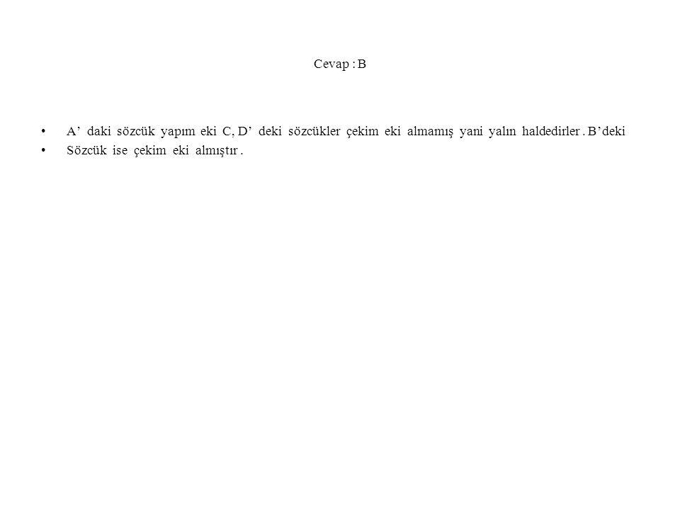 Cevap : B A' daki sözcük yapım eki C, D' deki sözcükler çekim eki almamış yani yalın haldedirler . B'deki.