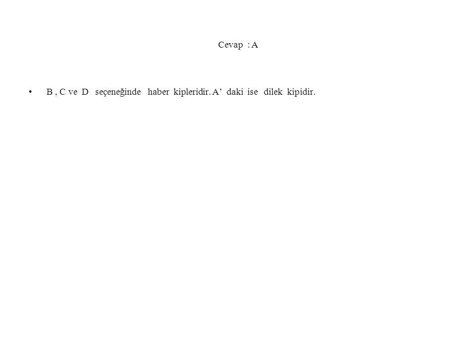 Cevap : A B , C ve D seçeneğinde haber kipleridir. A' daki ise dilek kipidir.