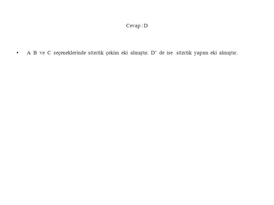 Cevap : D A B ve C seçeneklerinde sözcük çekim eki almıştır.