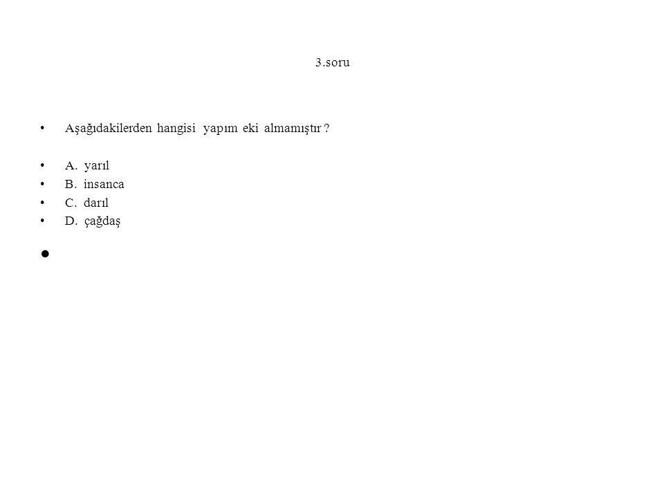 3.soru Aşağıdakilerden hangisi yapım eki almamıştır .
