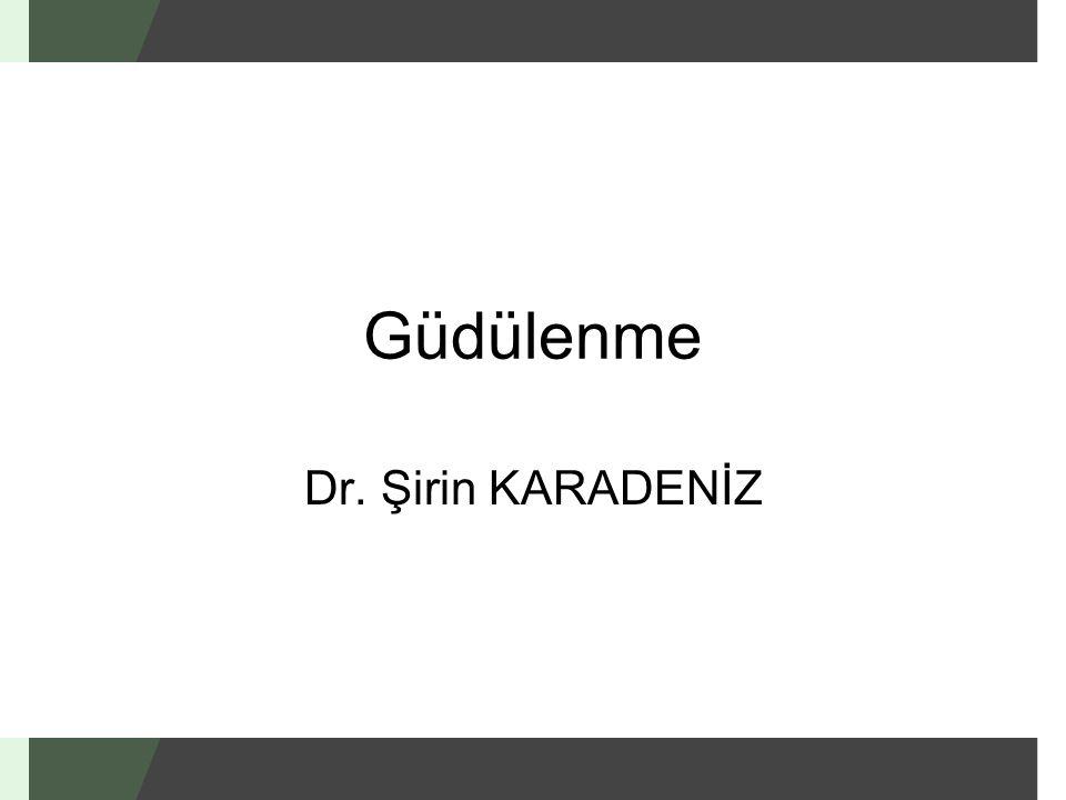 Güdülenme Dr. Şirin KARADENİZ