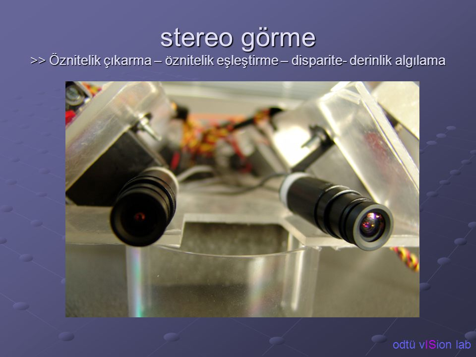 stereo görme >> Öznitelik çıkarma – öznitelik eşleştirme – disparite- derinlik algılama