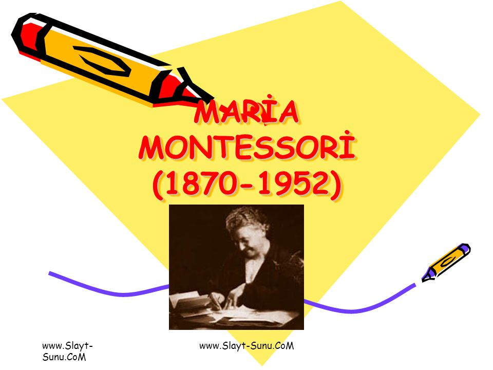 MARİA MONTESSORİ (1870-1952) www.Slayt-Sunu.CoM www.Slayt-Sunu.CoM
