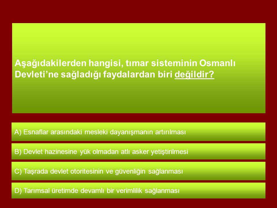 Aşağıdakilerden hangisi, tımar sisteminin Osmanlı Devleti'ne sağladığı faydalardan biri değildir