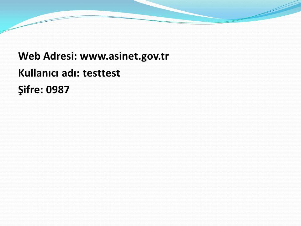 Web Adresi: www.asinet.gov.tr Kullanıcı adı: testtest Şifre: 0987