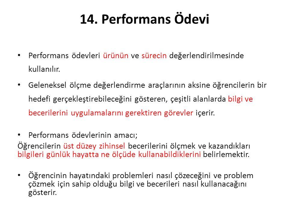 14. Performans Ödevi Performans ödevleri ürünün ve sürecin değerlendirilmesinde kullanılır.
