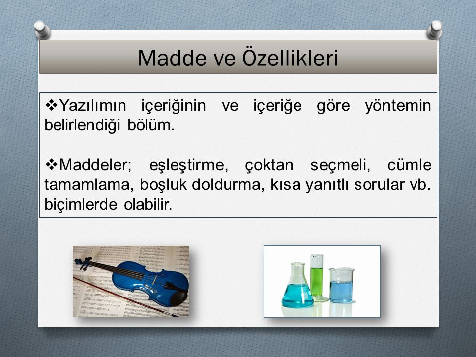 Madde ve Özellikleri Yazılımın içeriğinin ve içeriğe göre yöntemin belirlendiği bölüm.