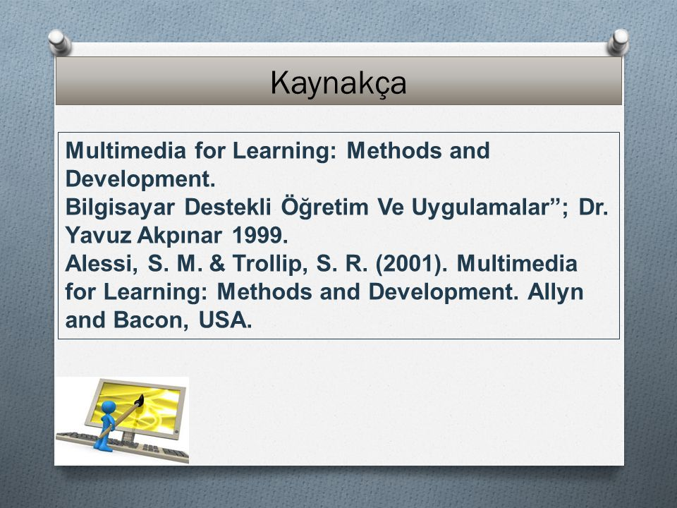 Kaynakça Multimedia for Learning: Methods and Development.