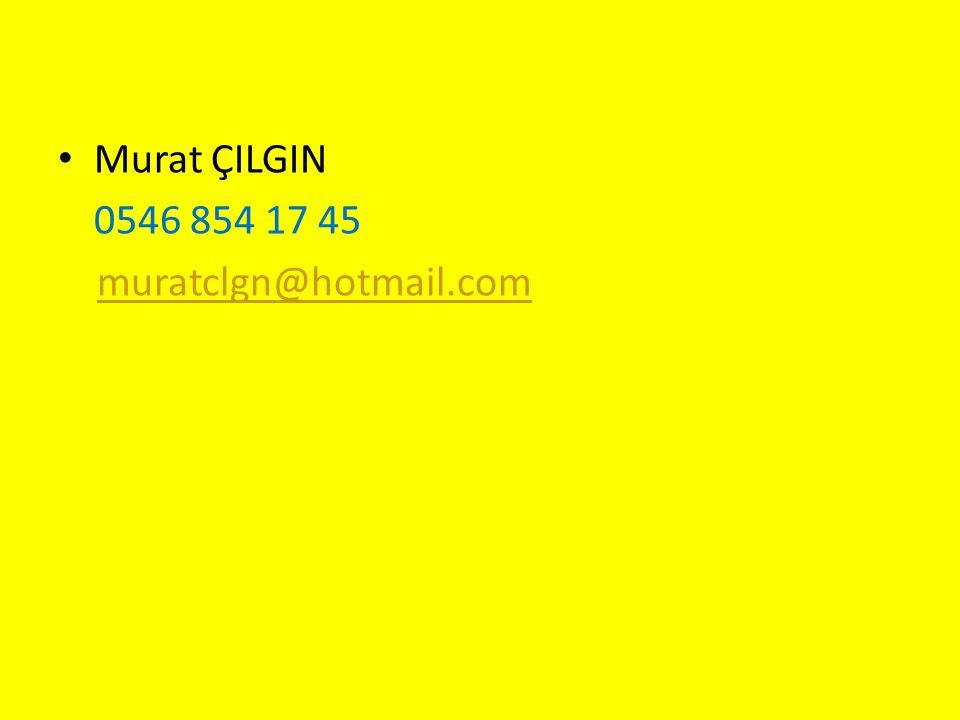 Murat ÇILGIN 0546 854 17 45 muratclgn@hotmail.com