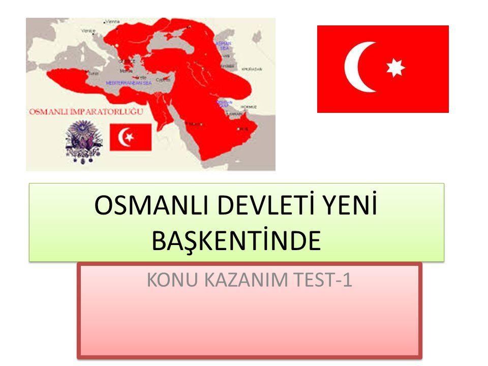 OSMANLI DEVLETİ YENİ BAŞKENTİNDE