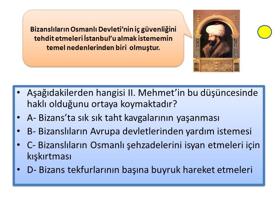 A- Bizans'ta sık sık taht kavgalarının yaşanması