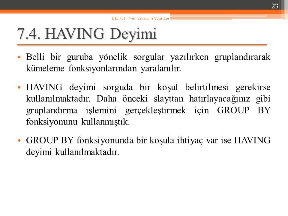 23 BİL 301 - Veri Tabanı ve Yönetimi. 7.4. HAVING Deyimi.