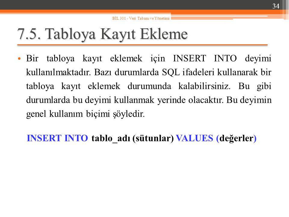 34 BİL 301 - Veri Tabanı ve Yönetimi. 7.5. Tabloya Kayıt Ekleme.