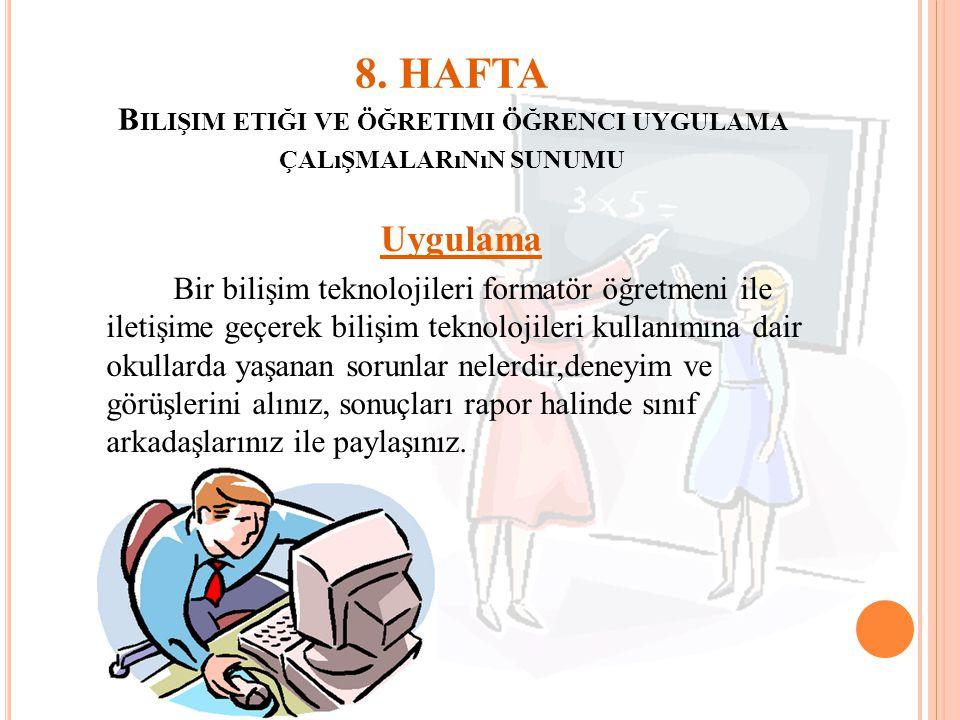8. HAFTA Bilişim etiği ve öğretimi öğrenci uygulama çalışmalarının sunumu