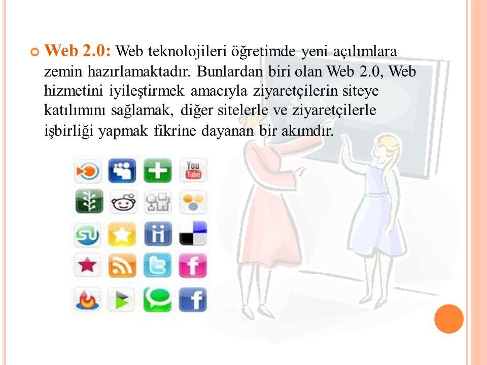 Web 2.0: Web teknolojileri öğretimde yeni açılımlara zemin hazırlamaktadır.