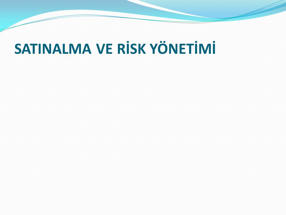 SATINALMA VE RİSK YÖNETİMİ
