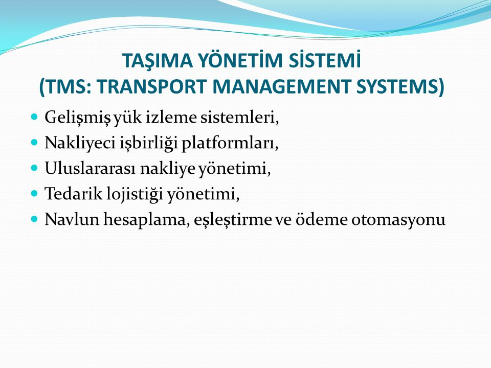 TAŞIMA YÖNETİM SİSTEMİ (TMS: TRANSPORT MANAGEMENT SYSTEMS)