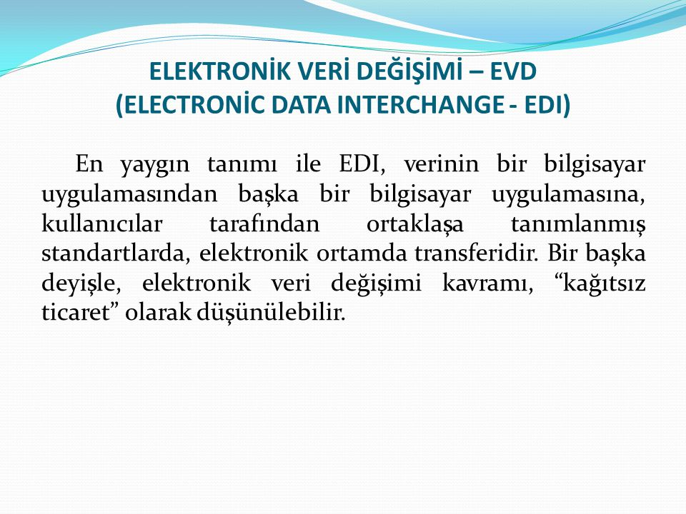 ELEKTRONİK VERİ DEĞİŞİMİ – EVD (ELECTRONİC DATA INTERCHANGE - EDI)