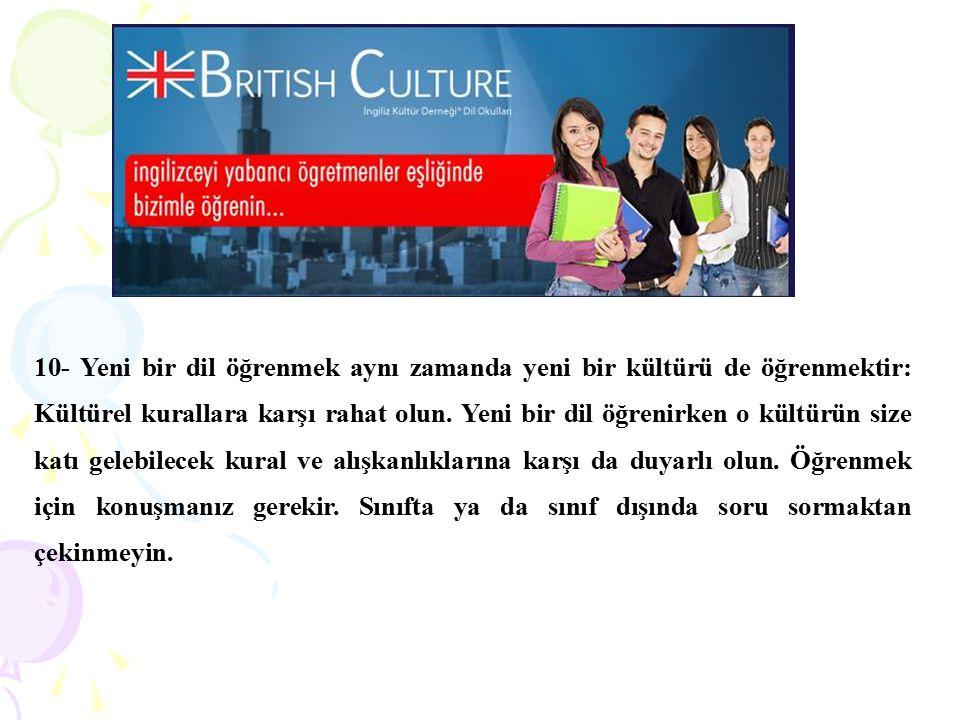 10- Yeni bir dil öğrenmek aynı zamanda yeni bir kültürü de öğrenmektir: Kültürel kurallara karşı rahat olun.