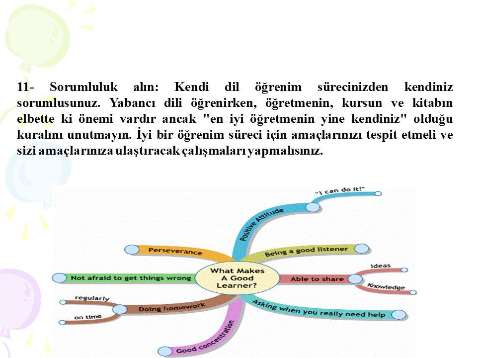11- Sorumluluk alın: Kendi dil öğrenim sürecinizden kendiniz sorumlusunuz.
