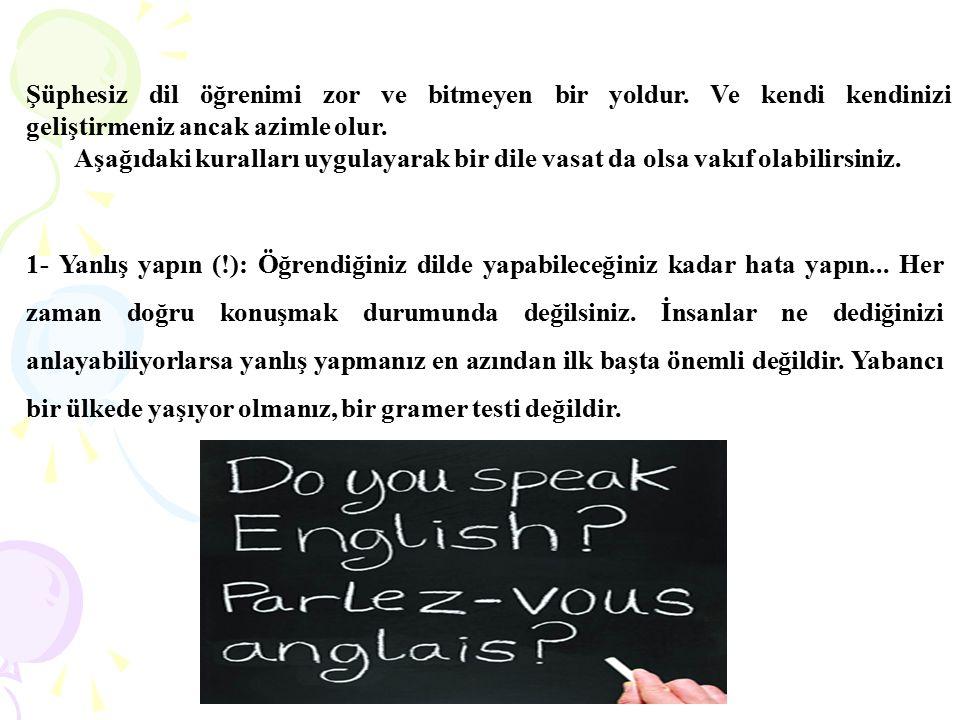 Şüphesiz dil öğrenimi zor ve bitmeyen bir yoldur