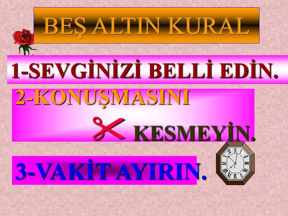 BEŞ ALTIN KURAL 3-VAKİT AYIRIN. 1-SEVGİNİZİ BELLİ EDİN. 2-KONUŞMASINI