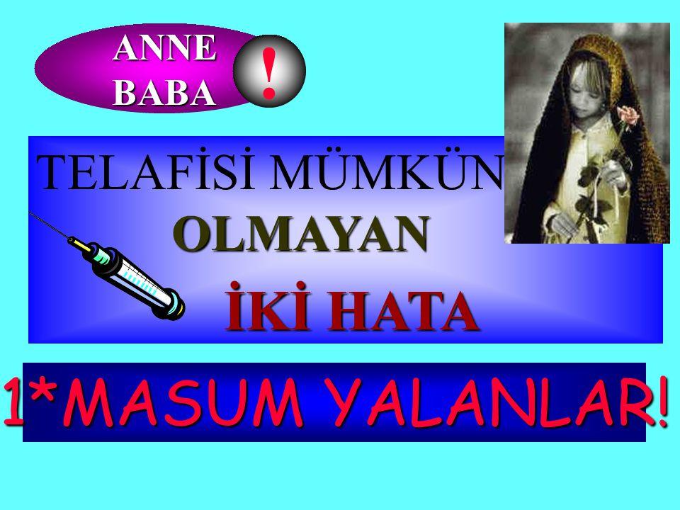 ANNE BABA ! 4 TELAFİSİ MÜMKÜN OLMAYAN İKİ HATA 1*MASUM YALANLAR!