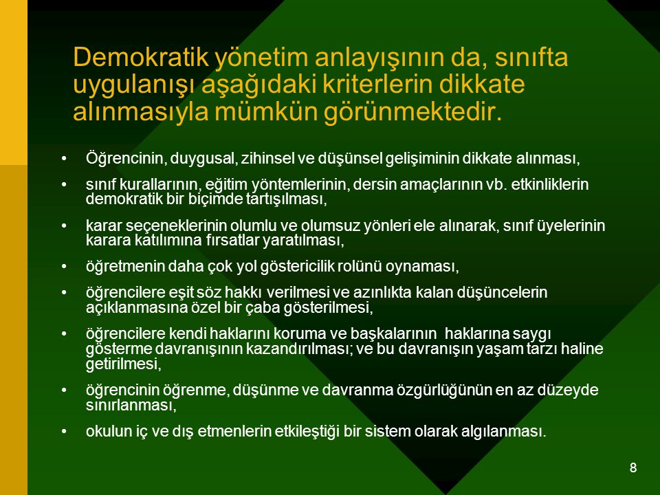 Demokratik yönetim anlayışının da, sınıfta uygulanışı aşağıdaki kriterlerin dikkate alınmasıyla mümkün görünmektedir.