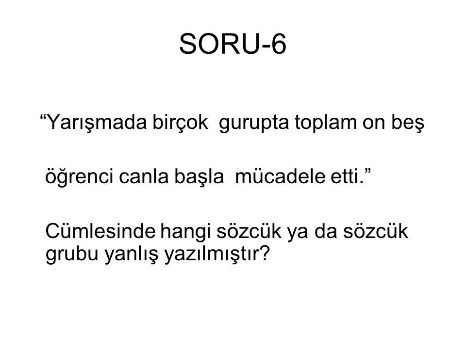 SORU-6 Yarışmada birçok gurupta toplam on beş