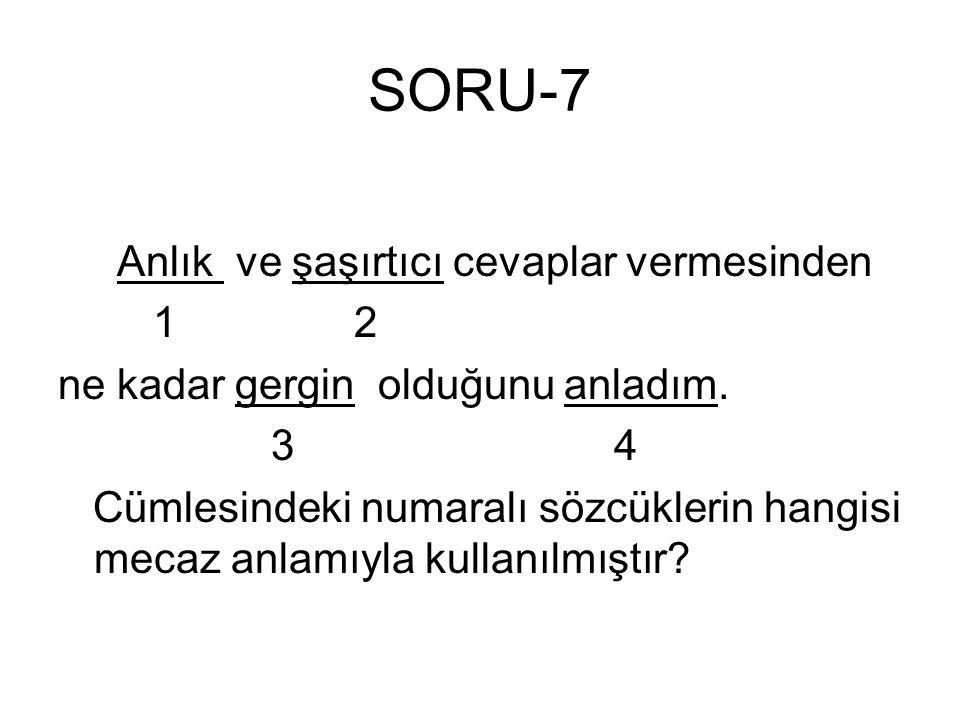 SORU-7 Anlık ve şaşırtıcı cevaplar vermesinden 1 2