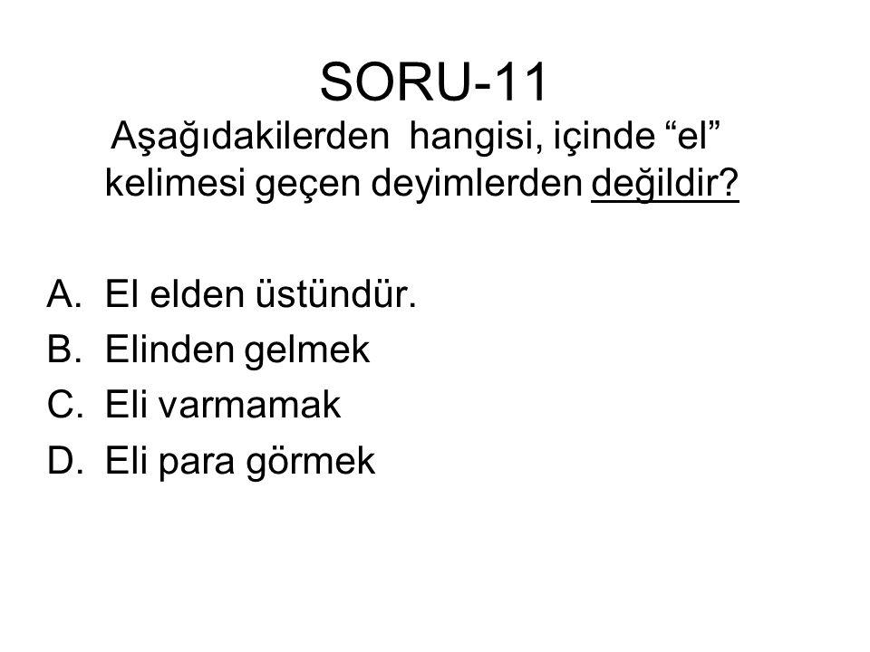 SORU-11 Aşağıdakilerden hangisi, içinde el kelimesi geçen deyimlerden değildir El elden üstündür.
