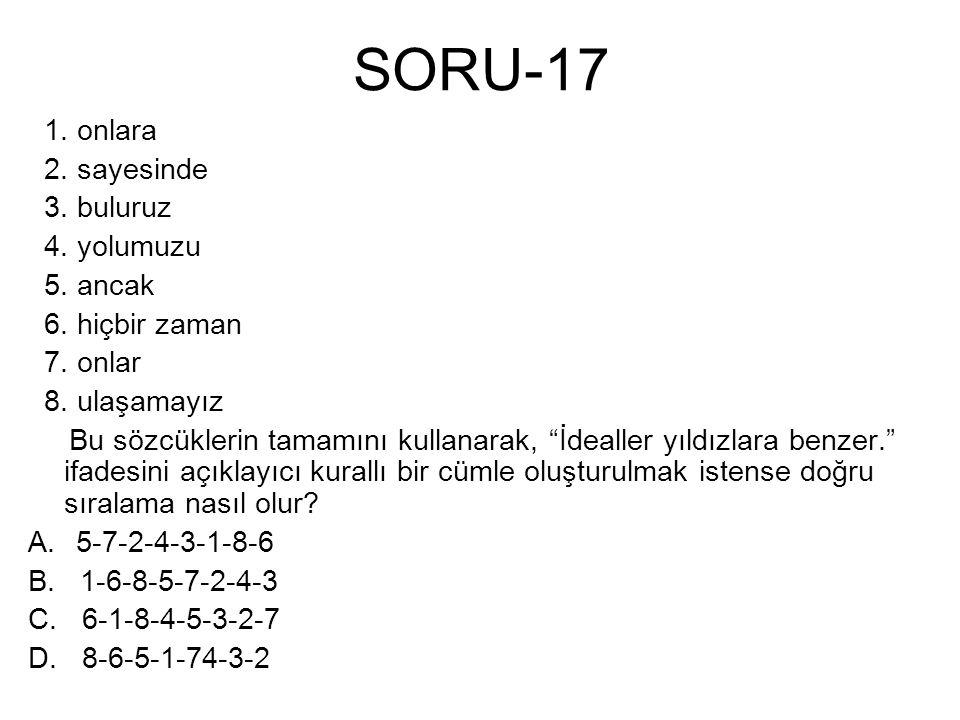 SORU-17 1. onlara 2. sayesinde 3. buluruz 4. yolumuzu 5. ancak