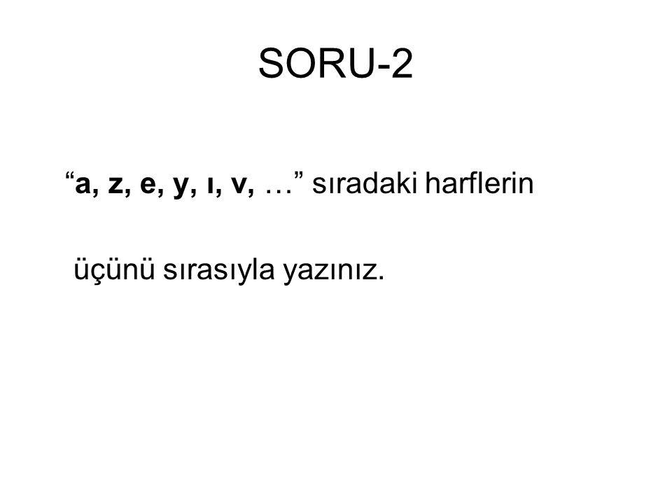 SORU-2 a, z, e, y, ı, v, … sıradaki harflerin