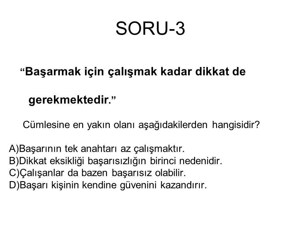 SORU-3 gerekmektedir. Başarmak için çalışmak kadar dikkat de