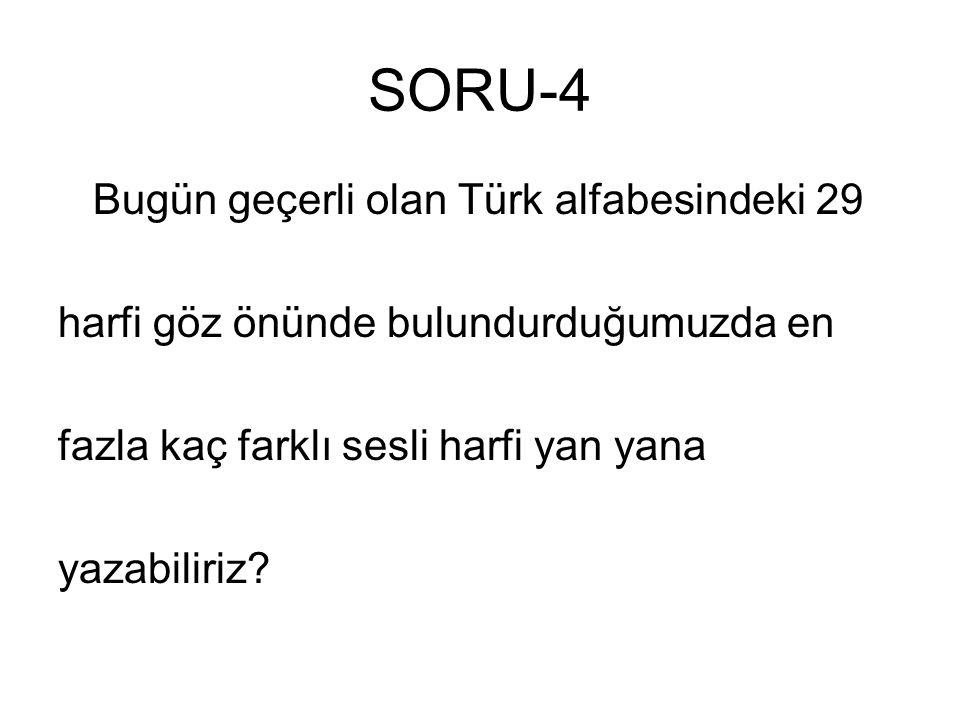 SORU-4 Bugün geçerli olan Türk alfabesindeki 29